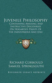 Juvenile Philosophy: Containing Amusing and Instructive Discourses on Hogarth's Prints of the Industrious and Idle Apprentices (1801) by Richard Corbould