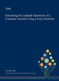 Scheduling the Landside Operations of a Container Terminal Using a Fuzzy Heuristic by Ya Ge image