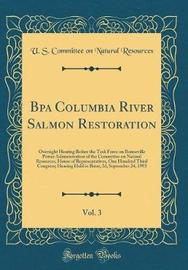 Bpa Columbia River Salmon Restoration, Vol. 3 by U S Committee on Natural Resources image