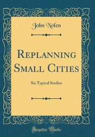 Replanning Small Cities by John Nolen image