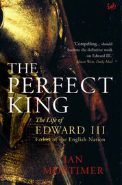 The Perfect King: The Life of Edward III, Father of the English Nation by Ian Mortimer image