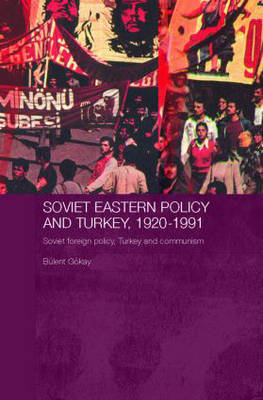 Soviet Eastern Policy and Turkey, 1920-1991 by Bulent Gokay image