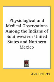 Physiological and Medical Observations Among the Indians of Southwestern United States and Northern Mexico by Ales Hrdlicka image