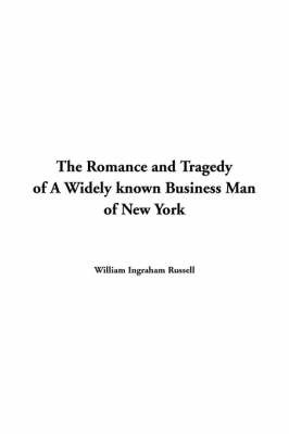 The Romance and Tragedy of a Widely Known Business Man of New York by William Ingraham Russell image