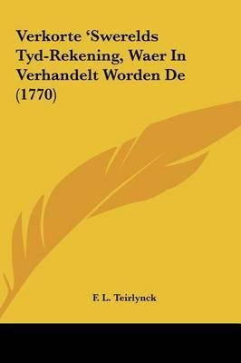 Verkorte 'Swerelds Tyd-Rekening, Waer in Verhandelt Worden de (1770) by F L Teirlynck image