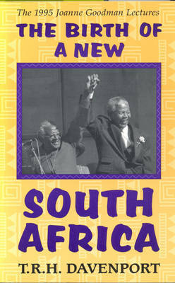 The Birth of a New South Africa by T.R.H. Davenport