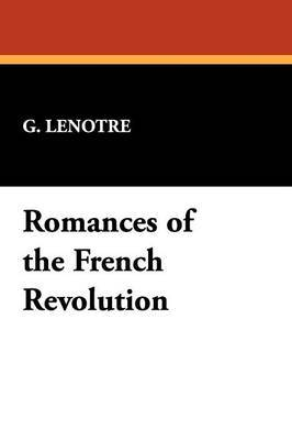 Romances of the French Revolution by G Lenotre