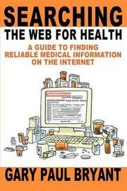 Searching the Web for Health by Gary Paul Bryant
