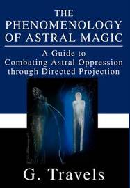 The Phenomenology of Astral Magic by G. Travels