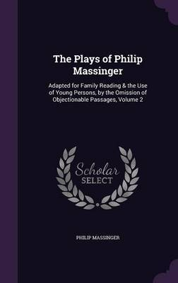 The Plays of Philip Massinger by Philip Massinger