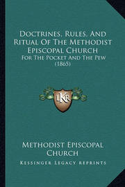 Doctrines, Rules, and Ritual of the Methodist Episcopal Church: For the Pocket and the Pew (1865) by Methodist Episcopal Church
