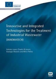Innovative and Integrated Technologies for the Treatment of Industrial Wastewater by Antonio Lopez
