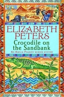 Crocodile on the Sandbank (Amelia Peabody Mystery #1) by Elizabeth Peters