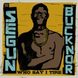 Who Say I Tire (2CD) by Segun Bucknor
