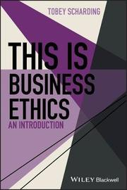 This is Business Ethics by Tobey Scharding