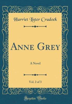 Anne Grey, Vol. 2 of 3 by Harriet Lister Cradock image
