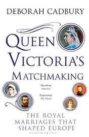 Queen Victoria's Matchmaking by Deborah Cadbury