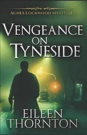 Vengeance on Tyneside by Eileen Thornton