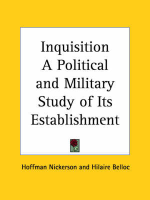 Inquisition a Political and Military Study of Its Establishment (1923) by Hoffman Nickerson