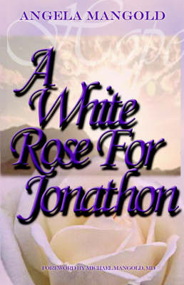 A White Rose for Jonathon by Angela Mangold