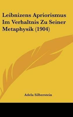 Leibnizens Apriorismus Im Verhaltnis Zu Seiner Metaphysik (1904) by Adela Silberstein