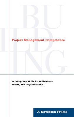 Building Project Management Competence by J.Davidson Frame