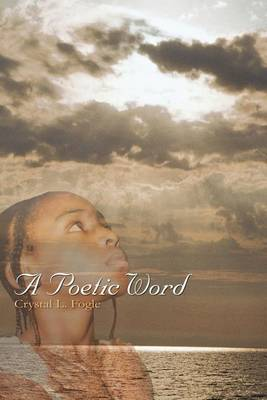 A Poetic Word by Crystal L. Fogle