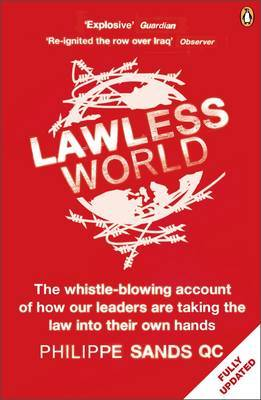 Lawless World: Making and Breaking Global Rules by Philippe Sands, QC
