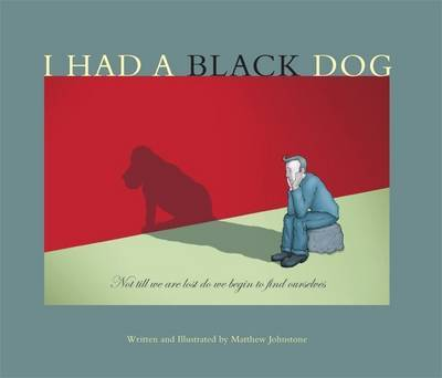 I Had a Black Dog by Matthew Johnstone