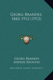 Georg Brandes, 1842-1912 (1912) by Georg Brandes