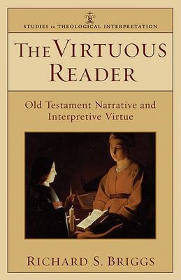 The Virtuous Reader: Old Testament Narrative and Interpretive Virtue by Richard Briggs image