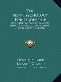 The New Psychology for Leadership: Based on Researches in Group Dynamics and Human Relations (Large Print Edition) by Donald A. Laird