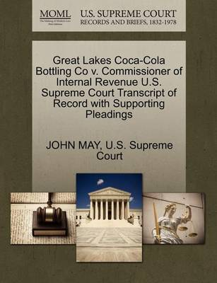 Great Lakes Coca-Cola Bottling Co V. Commissioner of Internal Revenue U.S. Supreme Court Transcript of Record with Supporting Pleadings by John May