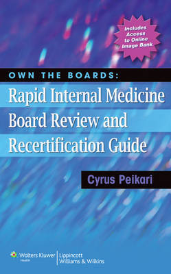 Own the Boards: Rapid Internal Medicine Board Review and Recertification Guide by Cyrus Peikari