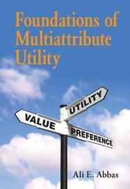 Foundations of Multiattribute Utility by Ali E. Abbas