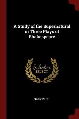 A Study of the Supernatural in Three Plays of Shakespeare by Edwin Wiley image