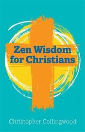 Zen Wisdom for Christians by Christopher Collingwood