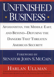 Unfinished Business: Afghanistan, the Middle East, and Beyond - Defusing the Dangers That Threaten America's Security by Harlan Ullman image