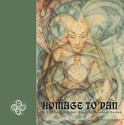 Homage to Pan: The Life, Art and Sex-magic of Rosaleen Norton by Nevill Drury image