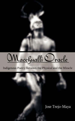 Macehualli Oracle by Jose, Trejo-Maya