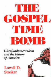 The Gospel Time Bomb: Ultrafundamentalism and the Future of America by Lowell D. Streiker image