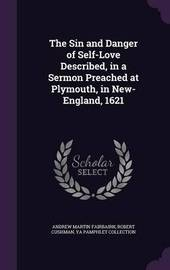 The Sin and Danger of Self-Love Described, in a Sermon Preached at Plymouth, in New-England, 1621 by Andrew Martin Fairbairn