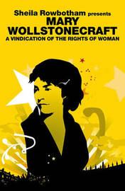 Sheila Rowbotham Presents Mary Wollstonecraft by Mary Wollstonecraft