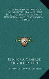 Notes and Descriptions of a Few Injurious Farm and Fruit Insects of South Africa, with Descriptions and Identifications of the Insects by Eleanor A Ormerod
