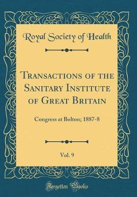 Transactions of the Sanitary Institute of Great Britain, Vol. 9 by Royal Society of Health