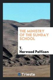 The Ministry of the Sunday School by T Harwood Pattison image