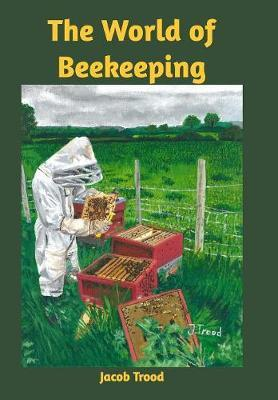 The World of Beekeeping by Jacob Trood