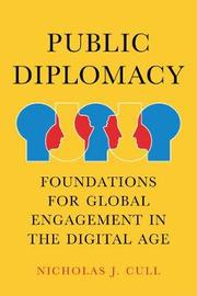 Public Diplomacy, Foundations for Global Engagement in the Digital Age by Nicholas Cull