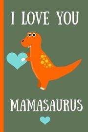 I Love You Mamasaurus by Mami Luv Notebooks