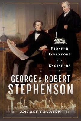 George and Robert Stephenson by Anthony Burton